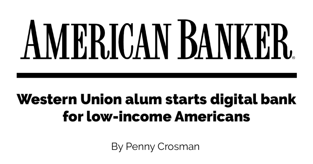 American-Banker-Western-Union-alum-starts-digital-bank-for-low-income-Americans