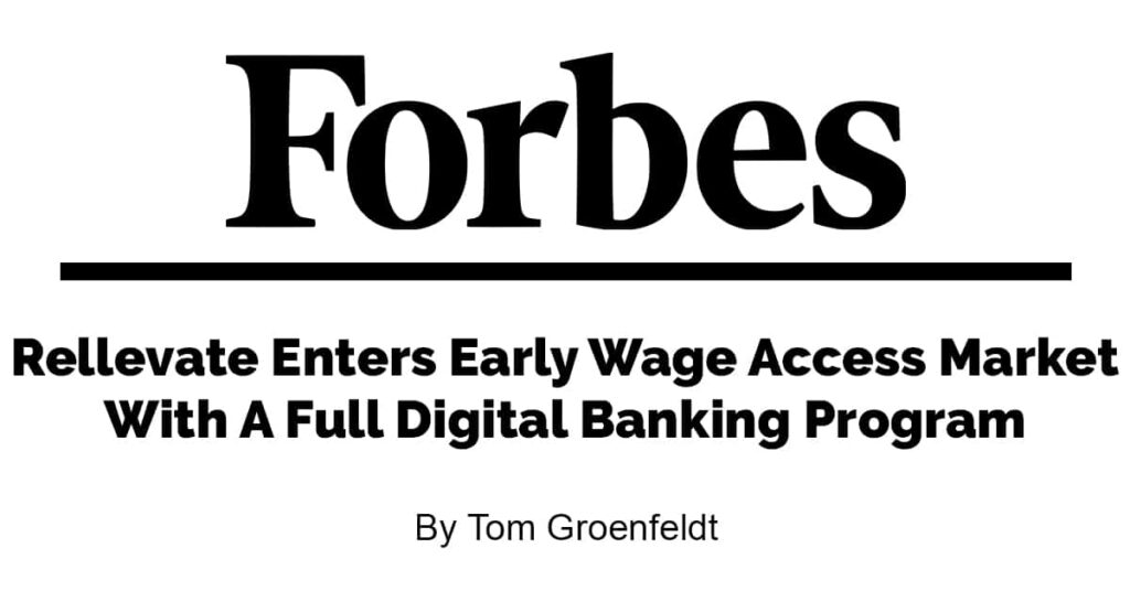 Forbes-Rellevate-Enters-Early-Wage-Access-Market-With-A-Full-Digital-Banking-Program